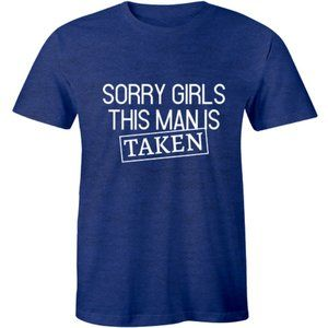 Sorry Girls This Man is Taken Boyfriend T-shirt